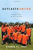 img - for Outcasts United: A Refugee Team, an American Town by St. John, Warren published by Spiegel & Grau (2009) Hardcover book / textbook / text book