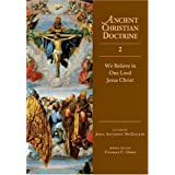 We Believe in One Lord Jesus Christ (Ancient Christian Doctrine) ~ John Anthony McGuckin