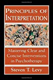img - for Principles of Interpretation: Mastering Clear and Concise Interventions in Psychotherapy book / textbook / text book