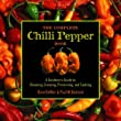 The Complete Chile Pepper Book A Gardeners Guide To Choosing Growing Preserving And Cooking from Timber Press