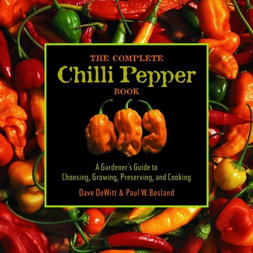 The Complete Chile Pepper Book: A Gardener&#8217;s