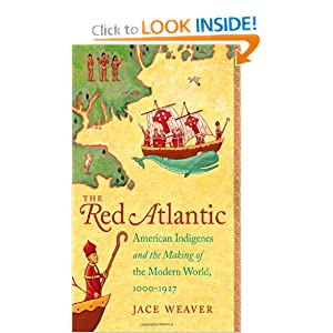 The Red Atlantic: American Indigenes and the Making of the Modern World, 1000-1927 by Jace Weaver