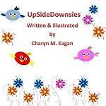 UpsideDownsies | Charyn M Eagan