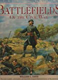 The Battlefields of the Civil War: The Bloody Conflict of the North Against South Told Through the Stories of Its Great Battles (Rebels & Yankees Series) (0765198363) by Davis, William C.