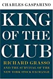 Charles Gasparino King of the Club: Richard Grasso and the Survival of the New York Stock Exchange