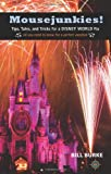 Mousejunkies!: Tips, Tales, and Tricks for a Disney World Fix: All You Need to Know for a Perfect Vacation (Mousejunkies: Tips, Tales, & Tricks for a Disney World)