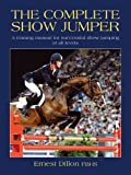 The Complete Show Jumper: A Training Manual for Successful Show Jumping at All Levels