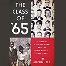 The Class of '65: A Student, a Divided Town, and the Long Road to Forgiveness (       UNABRIDGED) by Jim Auchmutey Narrated by Adam Verner