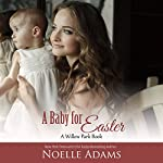 A Baby for Easter: Willow Park, Book 2 | Noelle Adams