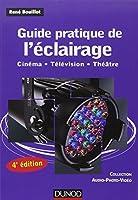 Guide pratique de l'éclairage - 4e édition: Cinéma - Télévision - Théâtre