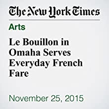 Le Bouillon in Omaha Serves Everyday French Fare (       UNABRIDGED) by Charu Suri Narrated by Fleet Cooper