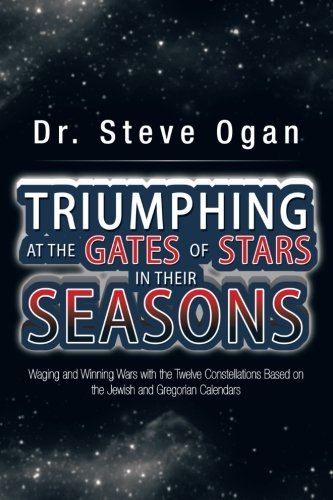Triumphing At The Gates Of Stars In Their Seasons: Waging And Winning Wars With The Twelve Constellations Based On The Jewish And Gregorian Calendars front-484411