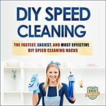 DIY Speed Cleaning: The Fastest, Easiest, and Most Effective DIY Cleaning Hacks (       UNABRIDGED) by DIY Made Easy Narrated by Hattie Livingston