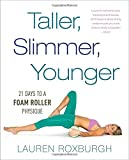img - for Taller, Slimmer, Younger: 21 Days to a Foam Roller Physique book / textbook / text book