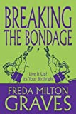 img - for Breaking the Bondage: Live It Up! It's Your Birthright by Freda Milton Graves (2010-02-03) book / textbook / text book