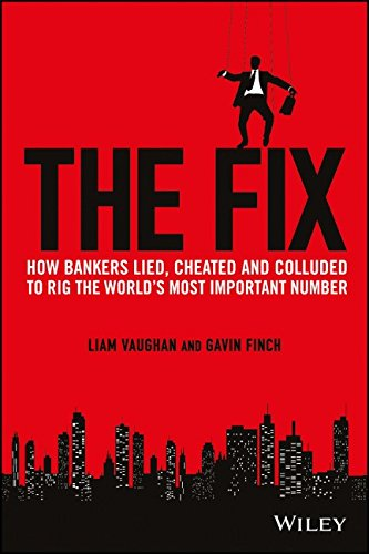 The Fix: How Bankers Lied, Cheated and Colluded to Rig the World's Most Important Number (Bloomberg) PDF