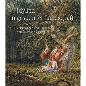 Idyllen in gesperrter Landschaft: Zeichnungen und Gouachen von Salomon Gessner, Katalog-Buch zur Ausstellung in Zürich, 26.02.2010-16.05.2010, Kunsth