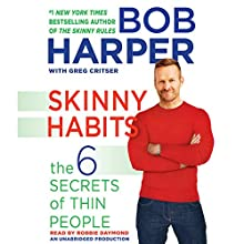 Skinny Habits: The 6 Secrets of Thin People: Skinny Rules (       UNABRIDGED) by Bob Harper, Greg Critser Narrated by Robbie Daymond