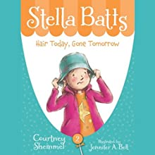 Hair Today, Gone Tomorrow: Stella Batts, Book 2 (       UNABRIDGED) by Courtney Sheinmel Narrated by Cassandra Morris