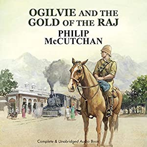 Ogilvie and the Gold of the Raj Audiobook