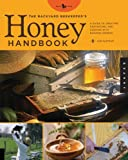 The Backyard Beekeeper's Honey Handbook: A Guide to Creating, Harvesting, and Cooking with Natural Honeys