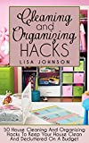 Cleaning And Organizing Hacks: 50 House Cleaning And Organizing Hacks To Keep Your House Clean And Decluttered On A Budget (Cleaning, Cleaning House, Cleaning ... Services, Cleaning And Home Organization)