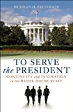 To Serve the President: Continuity and Innovation in the White House Staff