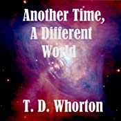 Another Time, A Different World | [T. D. Whorton]