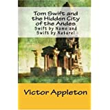 Tom Swift and the Hidden City of the Andes: Swift by Name and Swift by Nature! ~ Victor Appleton