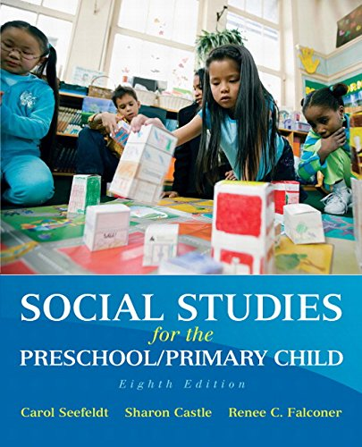 Social Studies for the Preschool/Primary Child (8th Edition), by Carol Seefeldt, Sharon D. Castle, Renee D. Falconer