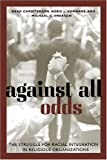 img - for Against All Odds: The Struggle for Racial Integration in Religious Organizations book / textbook / text book