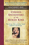 img - for Curious Encounters of the Human Kind - Southeast Asia: True Asian Tales of Folly, Greed, Ambition and Dreams (Volume 5) book / textbook / text book