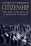 Andreas Fahrmeir Citizenship: The Rise and Fall of a Modern Concept