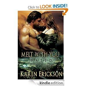 Melt With You: Fated, Book 4 Karen Erickson