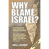 Why Blame Israel?: The Facts Behind the Headlinesby Neill Lochery