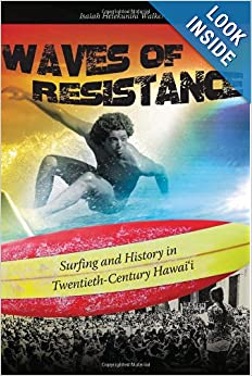 Waves of Resistance: Surfing and History in Twentieth-Century Hawaii by Isaiah Helekunihi Walker