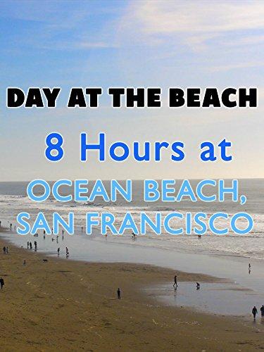 Day at the Beach: 8 Hours at Ocean Beach, San Francisco