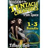 Invasion of the Tentacle Creatures from Space: Bundle 1 - Chapters 1 - 3 (Sci-Fi Erotica) (Invasion of the Tentacle Creatures Bundle)by Tiffany Bell