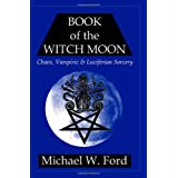 Book of the Witch Moon: Chaos, Vampiric & Luciferian Sorcery, The Choronzon Edition ~ Michael W Ford
