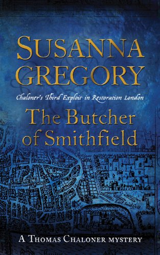 The Butcher Of Smithfield: 3: Chaloner's Third Exploit in Restoration London (Exploits of Thomas Chaloner)