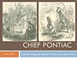 img - for Chief Pontiac and the Siege of Detroit, French and Indian Wars book / textbook / text book