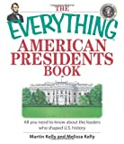 The Everything American Presidents Book: All You Need to Know About the Leaders Who Shaped U.S. History (Everything (History & Travel))