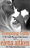 Tempting Gifts: (The Steamy Version) (A 'Hot' Castle Mountain Lodge Romance Book 6)