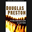 Tyrannosaur Canyon (       UNABRIDGED) by Douglas Preston Narrated by Scott Sowers