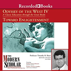 The Modern Scholar: Odyssey of the West IV: A Classic Education through the Great Books: Towards Enlightenment | [Timothy Shutt, Fred E. Baumann, Thomas F. Madden]