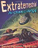Extraterrestrial Archaeology, New Revised Edition (0932813771) by Childress, David Hatcher