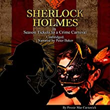 Sherlock Holmes: Season Tickets to a Crime Carnival (       UNABRIDGED) by Pennie Mae Cartawick Narrated by Peter Baker