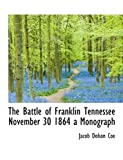 img - for The Battle of Franklin Tennessee November 30 1864 a Monograph book / textbook / text book