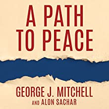 A Path to Peace: A Brief History of Israeli-Palestinian Negotiations and a Way Forward in the Middle East Audiobook by George Mitchell, Alon Sachar Narrated by Mel Foster