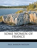 SOME WOMEN OF FRANCE